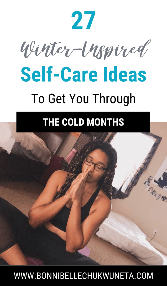 27 Winter-Inspired Self-Care Ideas To Get You Through The Cold Months | Bonnibelle Chukwuneta - Millennial Lifestyle By Design