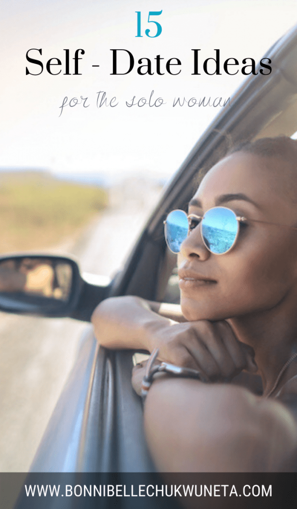 15 Self-Date Ideas For The Solo Woman | Millennial Life | Bonnibelle Chukwuneta
