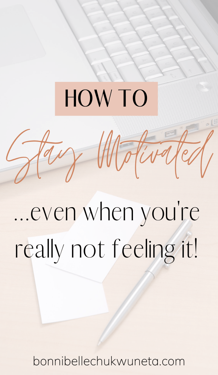 How To Stay Motivated... Even When You're Really Not Feeling It | Bonnibelle Chukwuneta | Millennial Lifestyle By Design