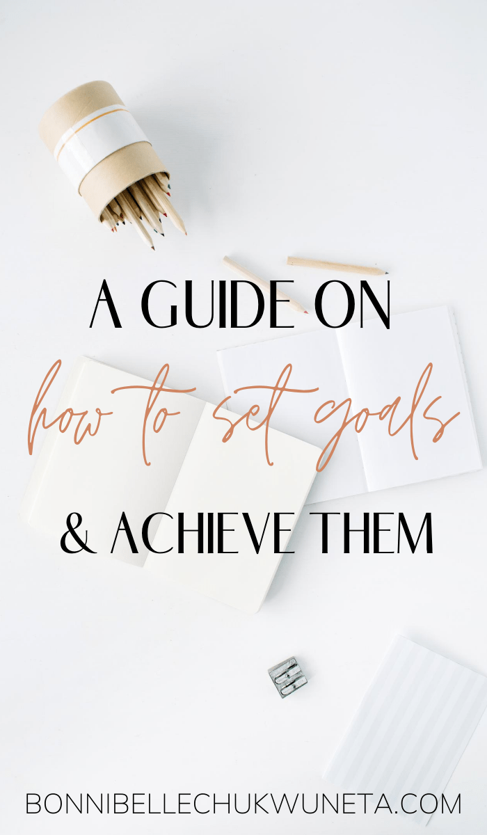 A Guide On How To Set Goals And Achieve Them | Bonnibelle Chukwuneta | Millennial Lifestyle By Design
