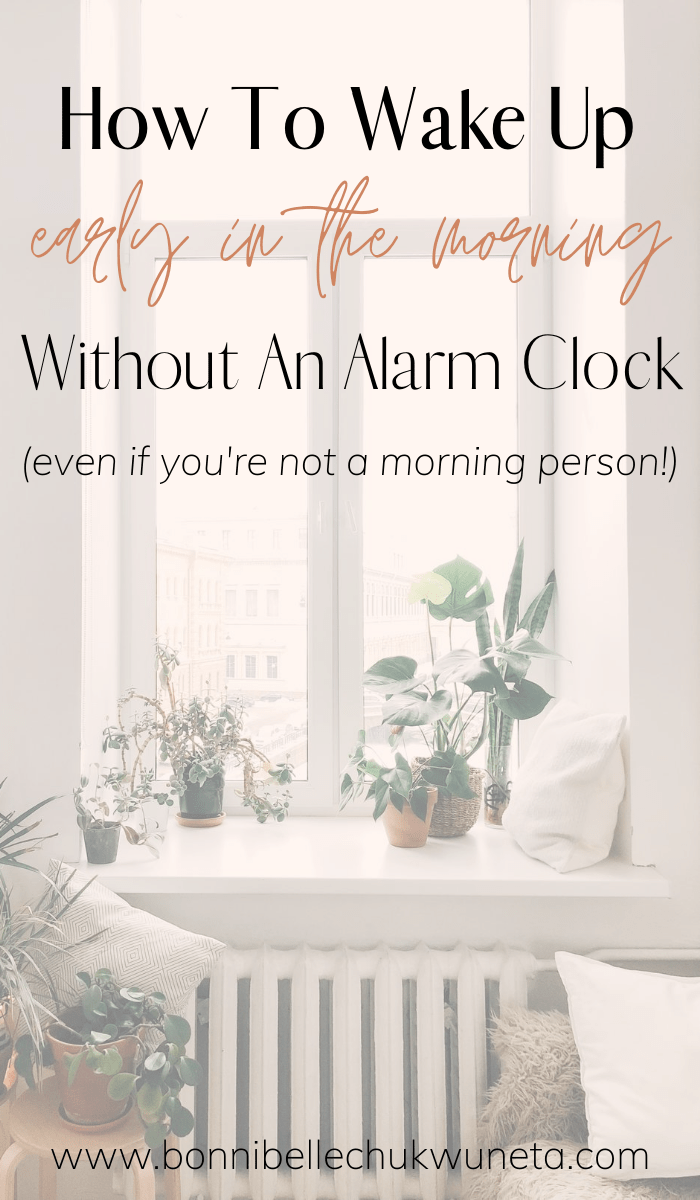 How To Wake Up Early In The Morning Without An Alarm Clock (Even If You're Not A Morning Person). | Bonnibelle Chukwuneta | Millennial Lifestyle By Design