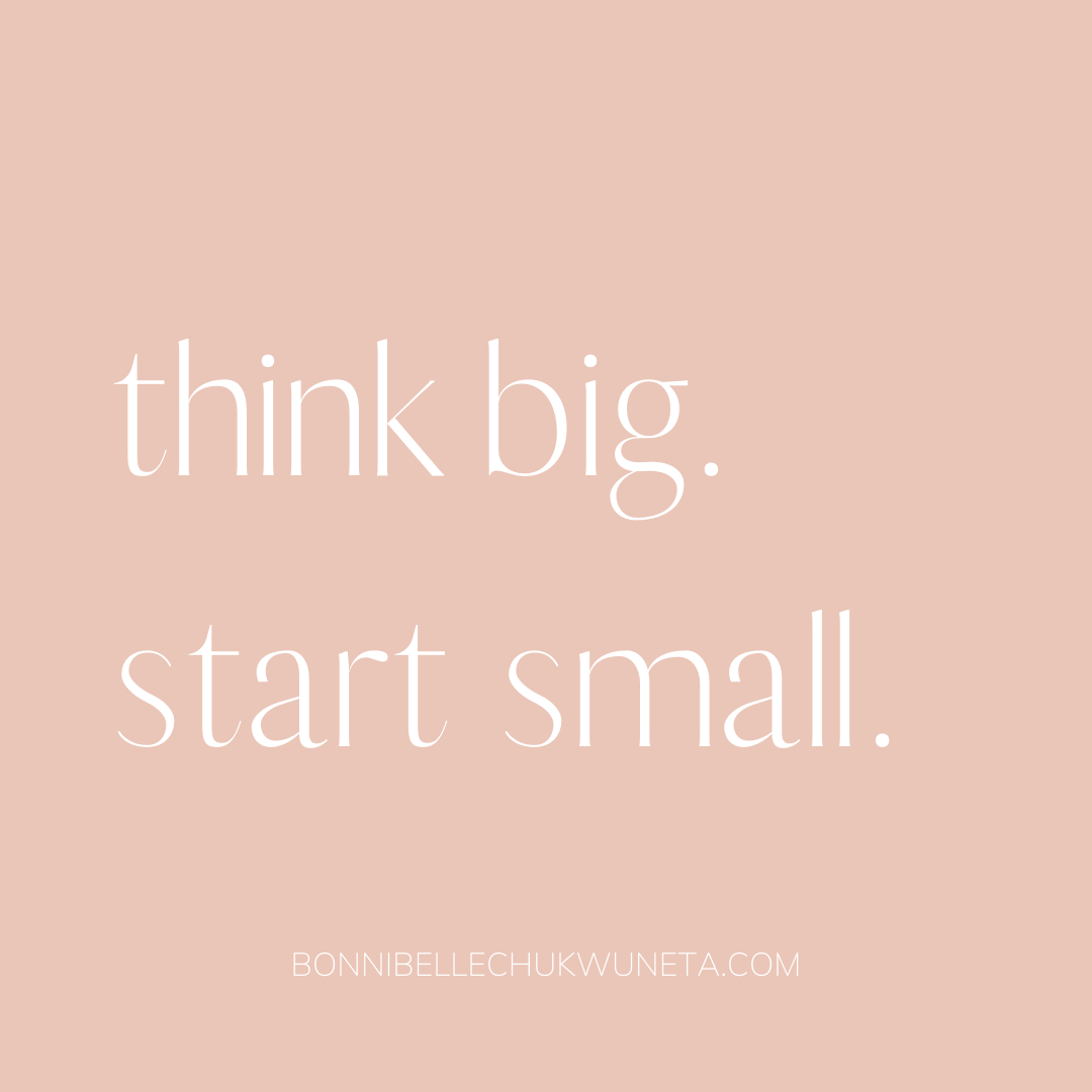 Think big. Start small. | Bonnibelle Chukwuneta | Millennial Lifestyle By Design